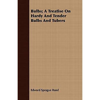 Bulbs A Treatise On Hardy And Tender Bulbs And Tubers by Rand & Edward Sprague