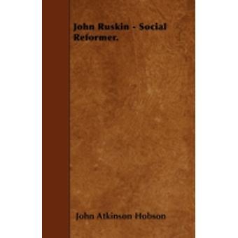 John Ruskin  Social Reformer With The Essay John Ruskin By Professor Charles Waldstein by Hobson & JohnAtkinson