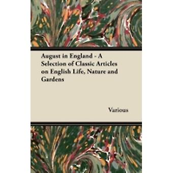 August in England  A Selection of Classic Articles on English Life Nature and Gardens by Various