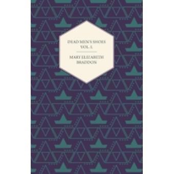 Dead Mens Shoes Vol. I. by Braddon & Mary Elizabeth