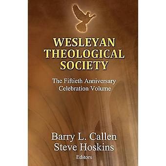 Wesleyan Theological Society The Fiftieth Anniversary Celebration Volume by Callen & Barry L