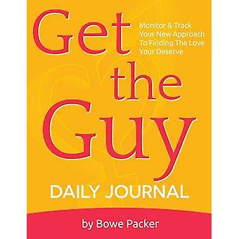 Get the Guy Daily Journal Monitor  Track Your New Approach to Finding the Love You Deserve by Packer & Bowe