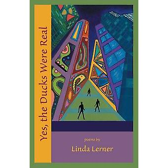 Yes the Ducks Were Real by Lerner & Linda