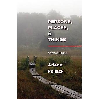 Persons Places  Things Selected Poems by Pollack & Arlene