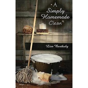 A Simply Homemade Clean by Barthuly & Lisa
