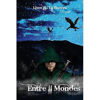Entre II Mondes  Livre 3  La Guerre by LYGG & D.