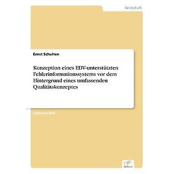 Konzeption eines EDVuntersttzten Fehlerinformationssystems vor dem Hintergrund eines umfassenden Qualittskonzeptes by Schulten & Ernst