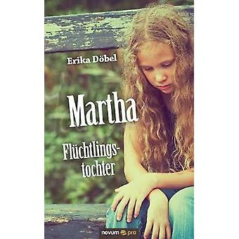 Martha Flchtlingstochter by Dbel & Erika
