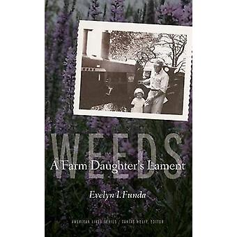 Weeds A Farm Daughters Lament by Funda & Evelyn I