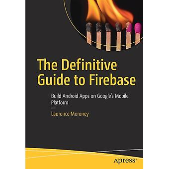 The Definitive Guide to Firebase by Moroney & Laurence