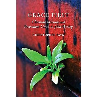 Grace First Christian Mission and  Prevenient Grace in John Wesley by Payk & Christopher