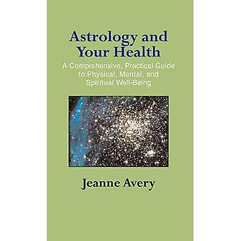 Astrology and Your Health by Avery & Jeanne