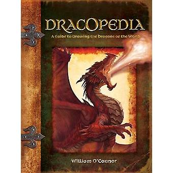 Dracopedia  A Guide to Drawing the Dragons of the World by William O Connor