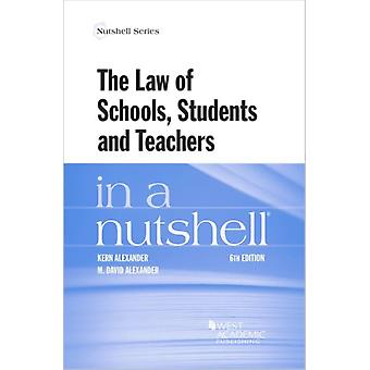 The Law of Schools Students and Teachers in a Nutshell by Kern Alexander & M David Alexander