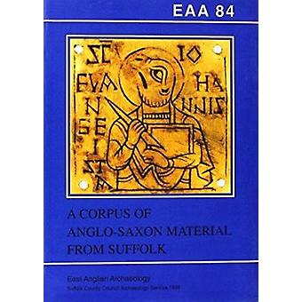 EAA 84 - A Corpus of Anglo-Saxon Material from Suffolk by Stanley West