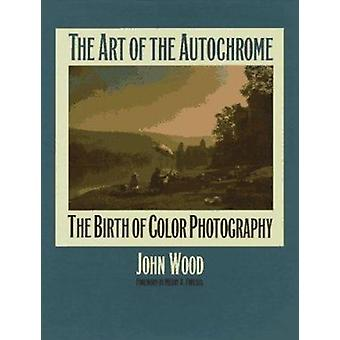 The Art of the Autochrome - The Birth of Color Photography by John Woo
