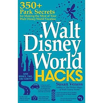 Walt Disney World Hacks - 350+ Park Secrets for Making the Most of You
