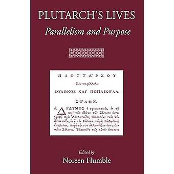 Plutarch's Lives - Parallelism and Purpose by Noreen Humble - 97819051
