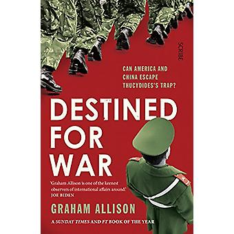 Destined for War - can America and China escape Thucydides' Trap? by G