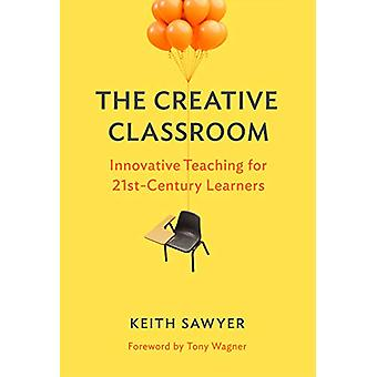 The Creative Classroom - Innovative Teaching for 21st-Century Learners