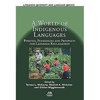 A World of Indigenous Languages - Politics - Pedagogies and Prospects