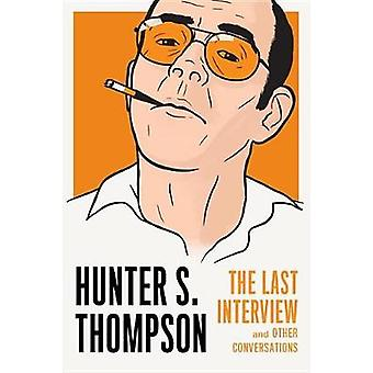 Hunter S. Thompson - The Last Interview by Hunter S. Thompson - 978161