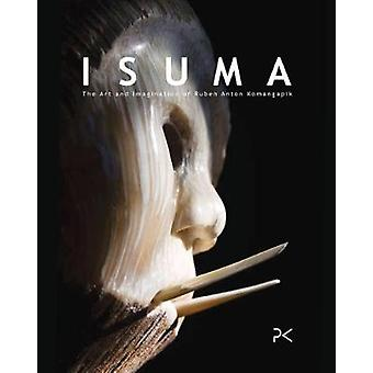Isuma - The Art and Imagination of Ruben Anton Komangapik by Ruben Kom