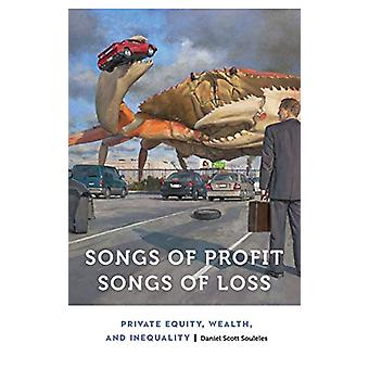 Songs of Profit - Songs of Loss - Private Equity - Wealth - and Inequa