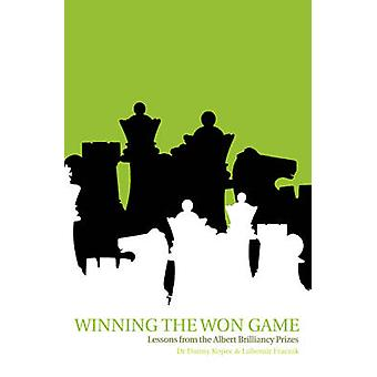 Winning the Won Game  Lessons from the Albert Brilliancy Prizes by Lubomir Ftacnik & Danny Kopec