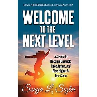 WELCOME to the Next Level - 3 Secrets to Become Unstuck - Take Action