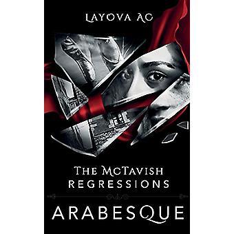 The McTavish Regressions - Arabesque by Layova AC (Art Collaborative)