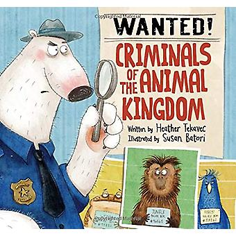 Wanted! Criminals Of The Animal Kingdom by Heather Tekavec - 97815253