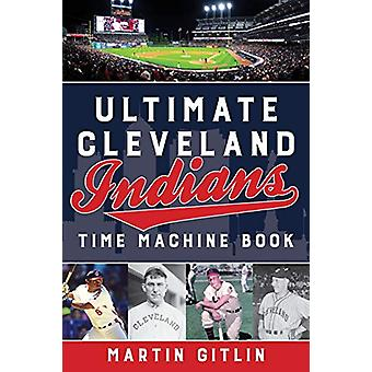 Ultimate Cleveland Indians Time Machine Book by Martin Gitlin - 97814