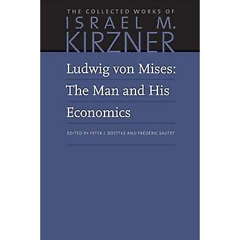 Ludwig von Mises  The Man and His Economics by Israel M Kirzner & Edited by Peter Boettke & Edited by Frederic Sautet