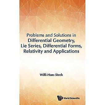 Problems And Solutions In Differential Geometry, Lie Series, Differential Forms, Relativity And Applications