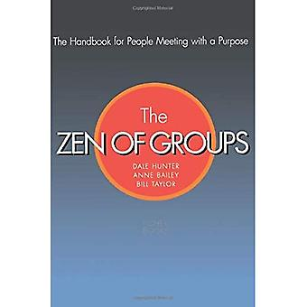 Zen of Groups: The Handbook for People Meeting wit with a Purpose (Paper Only): A Handbook for People Meeting with a Purpose
