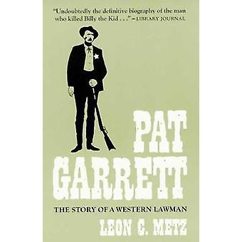 Pat Garrett - The Story of a Western Lawman by Leon C. Metz - 97808061
