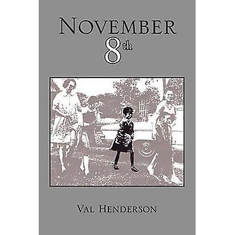 November 8th by Val Henderson - 9781450077156 Book