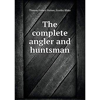 The Complete Angler and Huntsman by Thomas Hubert Hutton - 9785519464