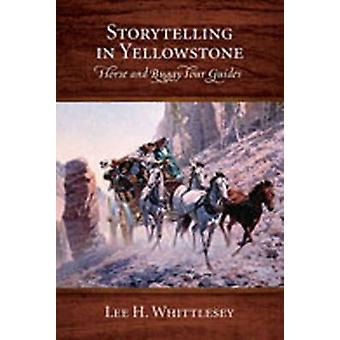 Storytelling in Yellowstone by Lee H Whittlesey