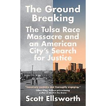 The Ground Breaking The Tulsa Race Massacre and an American City's Search for Justice