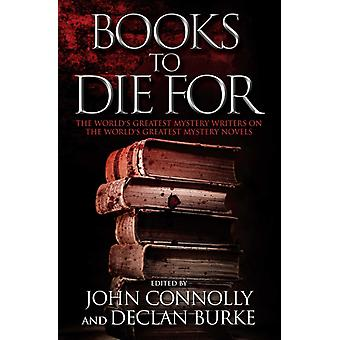 Books to Die for The Worlds Greatest Mystery Writers on the Worlds Greatest Mystery Novels by Edited by John Connolly & Edited by Declan Burke