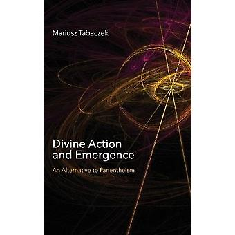Divine Action and Emergence An Alternative to Panentheism