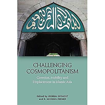 Challenging Cosmopolitanism: Coercion, Mobility and Displacement in Islamic Asia