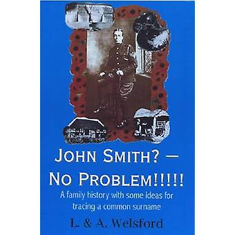John Smith? - No Problem!!!!! - A Family History with Some Ideas for T