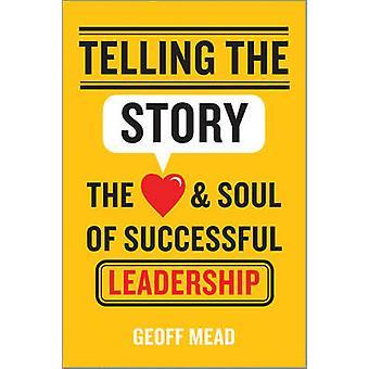 Telling the Story - het hart en de ziel van succesvol leiderschap door Geo
