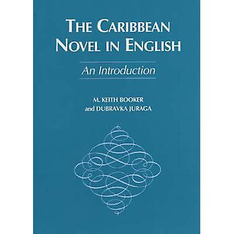 The Caribbean Novel in English - An Introduction by M. Keith Booker -