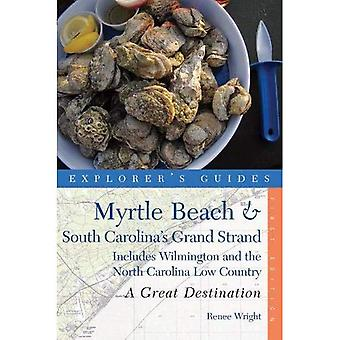 Explorer Guide Myrtle Beach und South Carolinas Grand Strand: ein großartiges Reiseziel - umfasst Wilmington und North Carolina Tiefland (Explorer Guides)