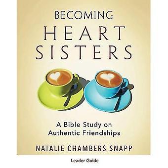 Steeds hart Sisters - Women's Bijbel studie leider gids: een studie van de Bijbel op authentieke vriendschappen
