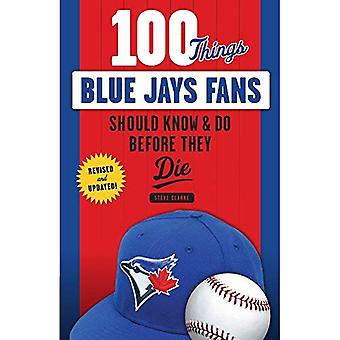 100 Things Blue Jays Fans Should Know & Do Before They Die (100 Things...Fans� Should Know)